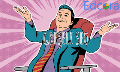 Greșeli care îți pot afecta campania de optimizare SEO